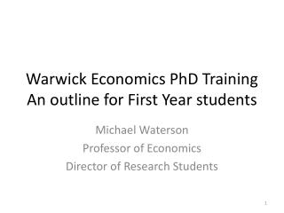 Warwick Economics PhD Training An outline for First  Year  students