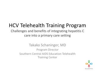 Takako Schaninger, MD Program Director  Southern Central AIDS Education Telehealth Training Center