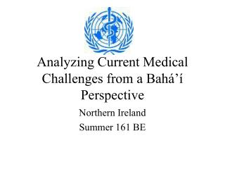 Analyzing Current Medical Challenges from a Bahá'í  Perspective