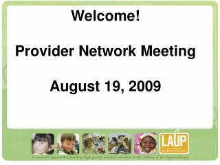 Welcome! Provider Network Meeting August 19, 2009