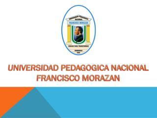 UNIVERSIDAD PEDAGOGICA NACIONAL FRANCISCO MORAZAN
