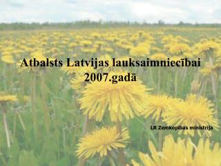 Atbalsts Latvijas lauksaimniecībai 2007.gadā