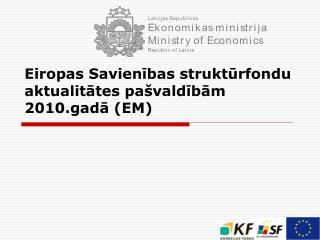 Eiropas Savienības struktūrfondu aktualitātes pašvaldībām 2010.gadā (EM)
