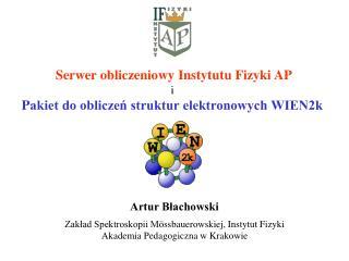 S erwer obliczenio wy Instytutu Fizyki AP i  P akiet do obliczeń struktur elektronowych WIEN2k