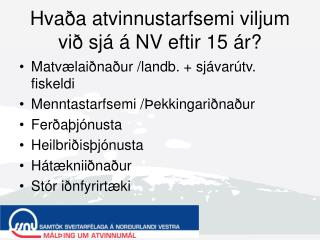 Hvaða atvinnustarfsemi viljum við sjá á NV eftir 15 ár?