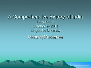 A Comprehensive History of India Lecture – 3 October 9- 2011 Linguistic Diversity