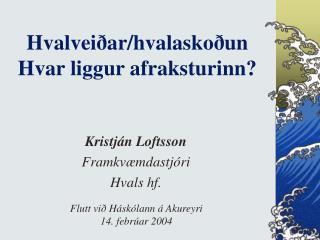 Hvalveiðar/hvalaskoðun Hvar liggur afraksturinn?