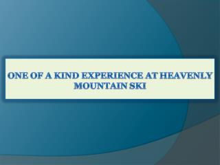 One of a Kind Experience at Heavenly Mountain Ski