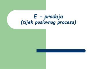 E - prodaja tijek poslovnog procesa