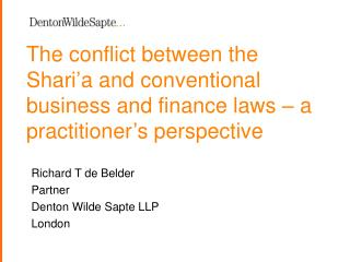 Richard T de Belder Partner Denton Wilde Sapte LLP London