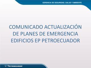 COMUNICADO ACTUALIZACIÓN DE PLANES DE EMERGENCIA EDIFICIOS EP PETROECUADOR