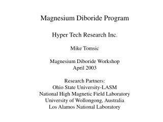 Magnesium Diboride Program Hyper Tech Research Inc . Mike Tomsic Magnesium Diboride Workshop