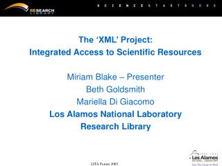 The 'XML' Project: Integrated Access to Scientific Resources Miriam Blake – Presenter
