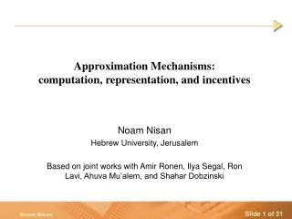Approximation Mechanisms:  computation, representation, and incentives