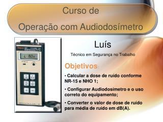 Curso de  Operação com Audiodosímetro