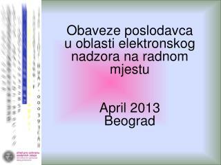 Obaveze poslodavca  u oblasti elektronskog nadzora na radnom mjestu April 2013 Beograd