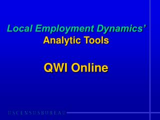 Local Employment Dynamics� Analytic Tools QWI Online