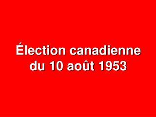 Élection canadienne du 10 août 1953