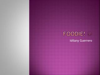 Foodie!  