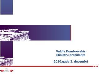 Valdis Dombrovskis Ministru prezidents 2010.gada 2. decembrī