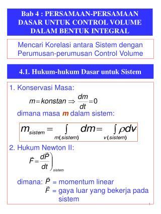 Bab 4 : PERSAMAAN-PERSAMAAN DASAR UNTUK CONTROL VOLUME DALAM BENTUK INTEGRAL