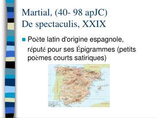 Martial, (40- 98 apJC) De spectaculis, XXIX