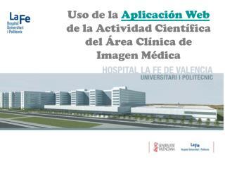 Uso de la  Aplicación Web  de la Actividad Científica  del Área Clínica de  Imagen Médica