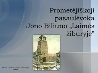 """Prometėjiškoji pasaulėvoka Jono Biliūno  """" L aim ė s  ž iburyje """""""