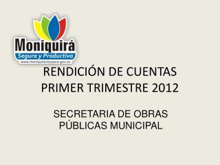 RENDICIÓN DE CUENTAS PRIMER TRIMESTRE 2012