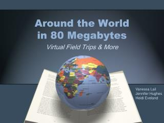 Around the World in 80 Megabytes