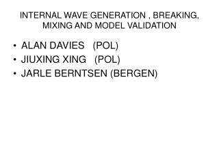 INTERNAL WAVE GENERATION , BREAKING, MIXING AND MODEL VALIDATION