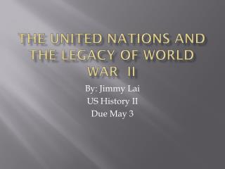 The United Nations and the Legacy of World War  II