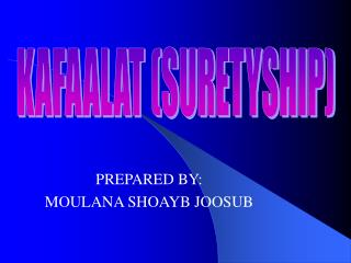 PREPARED BY:  MOULANA SHOAYB JOOSUB