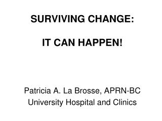 SURVIVING CHANGE: IT CAN HAPPEN!