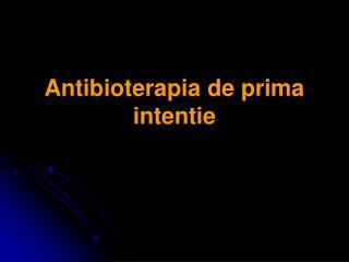 Antibioterapia de prima intentie