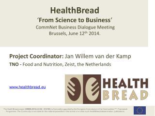 Project Coordinator:  Jan Willem van der Kamp TNO -  Food and Nutrition, Zeist, the Netherlands