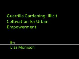 Guerrilla Gardening: Illicit Cultivation for Urban Empowerment