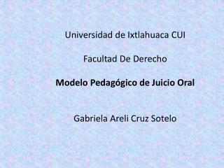 Universidad de  Ixtlahuaca  CUI Facultad De Derecho Modelo  Pedagógico de Juicio Oral