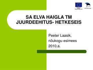 SA ELVA HAIGLA TM JUURDEEHITUS- HETKESEIS