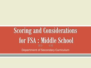 Scoring and Considerations  for  FSA :  Middle School