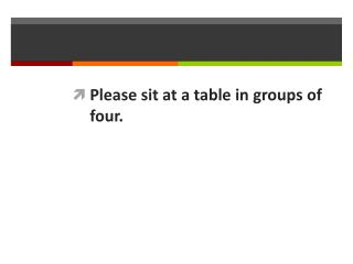 Please sit at a table in groups of four.