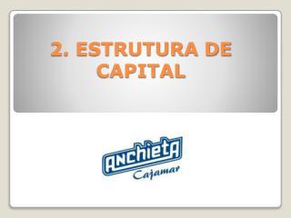 2. ESTRUTURA  DE CAPITAL