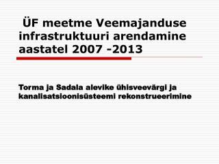 ÜF meetme Veemajanduse infrastruktuuri arendamine aastatel 2007 -2013