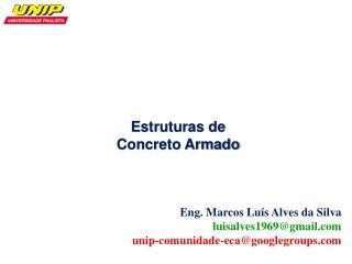 Eng. Marcos Luís Alves da Silva luisalves1969@gmail unip-comunidade-eca@googlegroups