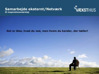 Samarbejde eksternt/Netværk Et inspirationsværktøj