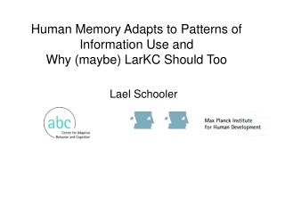 Human Memory Adapts to Patterns of Information Use and  Why (maybe) LarKC Should Too