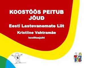 KOOSTÖÖS PEITUB JÕUD Eesti Lastevanemate Liit Kristiine Vahtramäe koolitusjuht