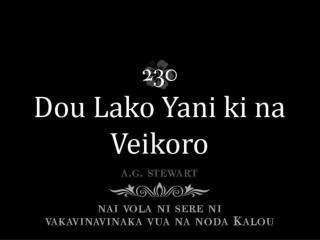 "Sa kaya ga na noda Turaga Kivei ira na Nonai Talai, ""Dou lako yani ki na veikoro,"