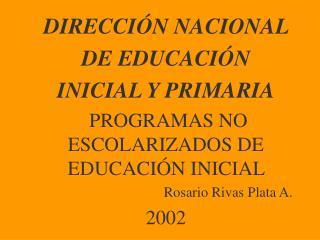 DIRECCI N NACIONAL  DE EDUCACI N   INICIAL Y PRIMARIA  PROGRAMAS NO ESCOLARIZADOS DE EDUCACI N INICIAL  Rosario Rivas Pl