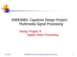ENEE408G: Capstone Design Project: 	Multimedia Signal Processing 	Design Project 4:
